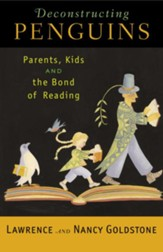 Deconstructing Penguins: Parents, Kids, and the Bond of Reading - eBook
