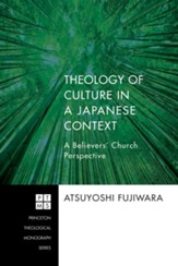 Theology of Culture in a Japanese Context: A Believers' Church Perspective - eBook