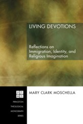 Living Devotions: Reflections on Immigration, Identity, and Religious Imagination - eBook