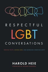 Respectful LGBT Conversations: Seeking Truth, Giving Love, and Modeling Christian Unity - eBook