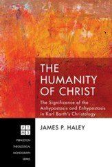 The Humanity of Christ: The Significance of the Anhypostasis and Enhypostasis in Karl Barth's Christology - eBook