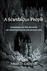 A Scandalous People: Ephesians on the Meaning of Christian Faith and Human Life - eBook