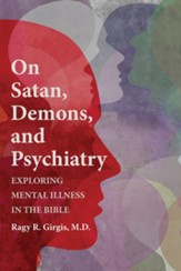 On Satan, Demons, and Psychiatry: Exploring Mental Illness in the Bible - eBook