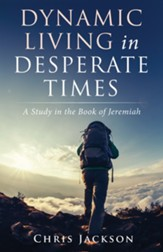 Dynamic Living in Desperate Times: A Study in the Book of Jeremiah - eBook