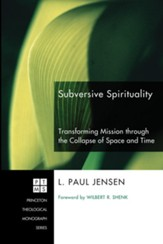 Subversive Spirituality: Transforming Mission through the Collapse of Space and Time - eBook