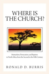 Where Is the Church?: Martyrdom, Persecution, and Baptism in North Africa from the Second to the Fifth Century - eBook