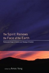 The Spirit Renews the Face of the Earth: Pentecostal Forays in Science and Theology of Creation - eBook