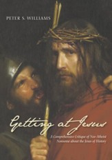 Getting at Jesus: A Comprehensive Critique of Neo-Atheist Nonsense about the Jesus of History - eBook