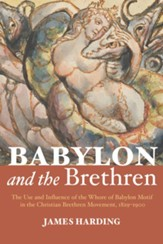 Babylon and the Brethren: The Use and Influence of the Whore of Babylon Motif in the Christian Brethren Movement, 1829-1900 - eBook