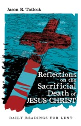 Reflections on the Sacrificial Death of Jesus Christ: Daily Readings for Lent - eBook