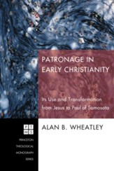 Patronage in Early Christianity: Its Use and Transformation from Jesus to Paul of Samosata - eBook