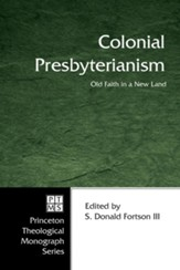 Colonial Presbyterianism: Old Faith in a New Land - eBook