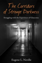 The Corridors of Strange Darkness: Struggling with the Experience of Glaucoma - eBook