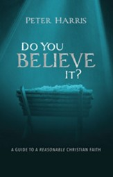 Do You Believe It?: A Guide to a Reasonable Christian Faith - eBook