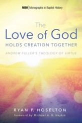 The Love of God Holds Creation Together: Andrew Fuller's Theology of Virtue - eBook