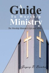 A Guide to Worship Ministry: The Worship Minister's Life and Work - eBook