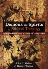Demons and Spirits in Biblical Theology: Reading the Biblical Text in Its Cultural and Literary Context - eBook