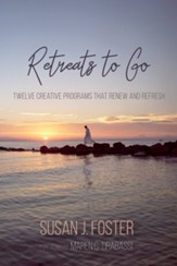 Retreats to Go: Twelve Creative Programs that Renew and Refresh - eBook