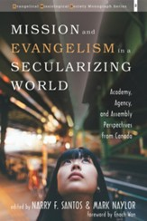 Mission and Evangelism in a Secularizing World: Academy, Agency, and Assembly Perspectives from Canada - eBook