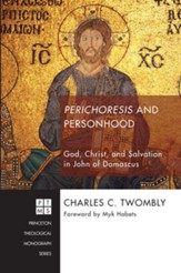 Perichoresis and Personhood: God, Christ, and Salvation in John of Damascus - eBook