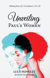 Unveiling Paul's Women: Making Sense of 1 Corinthians 11:2-16 - eBook
