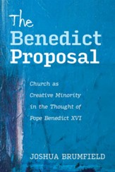 The Benedict Proposal: Church as Creative Minority in the Thought of Pope Benedict XVI - eBook