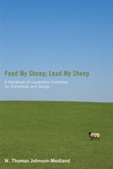 Feed My Sheep; Lead My Sheep: A Handbook of Leadership Formation for Individuals and Groups - eBook