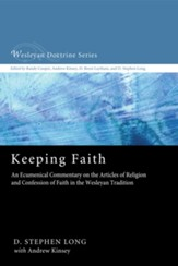 Keeping Faith: An Ecumenical Commentary on the Articles of Religion and Confession of Faith in the Wesleyan Tradition - eBook