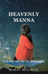 It Came to Me at Midnight!: Heavenly Manna - eBook