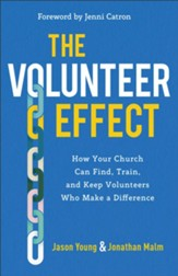 The Volunteer Effect: How Your Church Can Find, Train, and Keep Volunteers Who Make a Difference - eBook