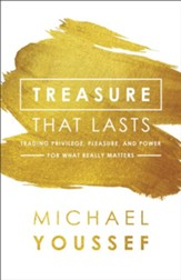Treasure That Lasts: Trading Privilege, Pleasure, and Power for What Really Matters - eBook