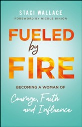 Fueled by Fire: Becoming a Woman of Courage, Faith and Influence - eBook