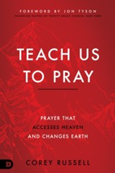 Teach Us to Pray: Prayer That Accesses Heaven and Changes Earth - eBook