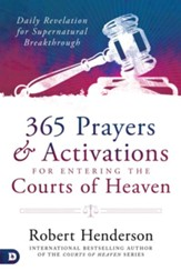 365 Prayers and Activations for Entering the Courts of Heaven: Daily Revelation for Supernatural Breakthrough - eBook