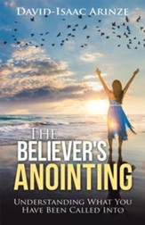 The Believer's Anointing: Understanding What You Have Been Called Into - eBook
