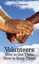 Volunteers: How to Get Them, How to Keep Them! - eBook