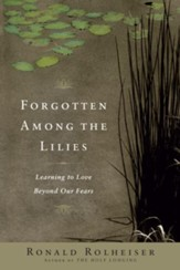 Forgotten Among the Lilies: Learning to Love Beyond Our Fears - eBook