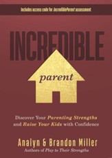 Incredible Parent: Discover Your Parenting Strengths and Raise Your Kids with Confidence - eBook