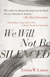 We Will Not Be Silenced: Responding Courageously to Our Culture's Assault on Christianity - eBook
