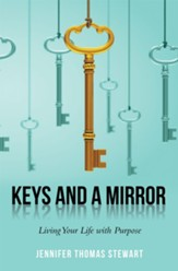 Keys and a Mirror: Living Your Life with Purpose - eBook