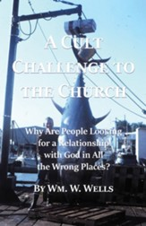 A Cult Challenge to the Church: Why Are People Looking for a Relationship with God in All the Wrong Places? - eBook