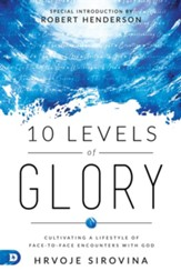 10 Levels of Glory: Cultivating a Lifestyle of Face-to-Face Encounters with God - eBook
