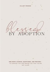 Blessed by Adoption: One Mom's Stories, Scriptures, and Prayers to Comfort You and Remind You That You're Not Alone - eBook