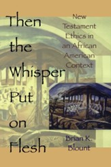 Then the Whisper Put On Flesh: New Testament Ethics in an African American Context - eBook