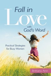 Fall in Love with God's Word: Practical Strategies for Busy Women - eBook