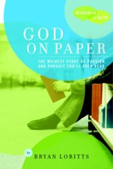 God on Paper: The Bible-the Wildest Story of Passion and Pursuit You'll Ever Read - eBook