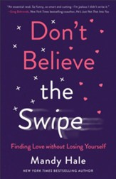 Don't Believe the Swipe: Finding Love without Losing Yourself - eBook