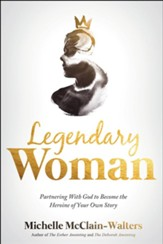 Legendary Woman: Partnering With God to Become the Heroine of Your Own Story - eBook