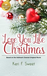 Love You Like Christmas: Based on a Hallmark Channel original movie - eBook