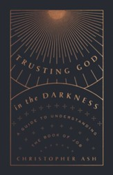 Trusting God in the Darkness: A Guide to Understanding the Book of Job - eBook